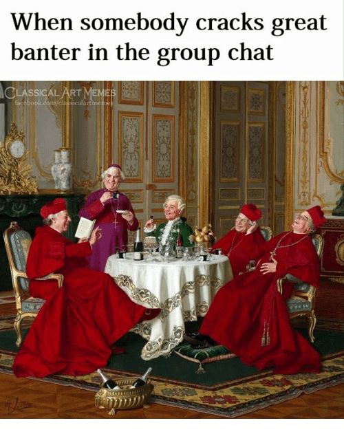Group Chat, Chat, and Classical Art: When somebody cracks great  banter in the group chat  CLASSICAL-ARTI  ME  cebook.com/dlassicalart