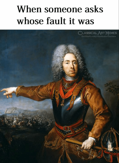 Facebook, Memes, and facebook.com: When someone asks  whose fault it was  CLASSICAL ART MEMES  facebook.com/classicalartmemes