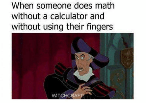 Calculation: When someone does math  without a calculator and  without using their fingers  WMTCHCRAFTr