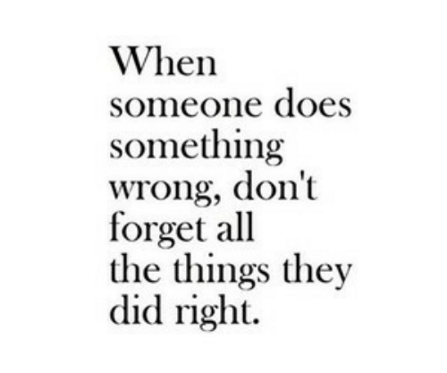 All the Things: When  someone does  something  wrong, don't  forget all  the things they  did right