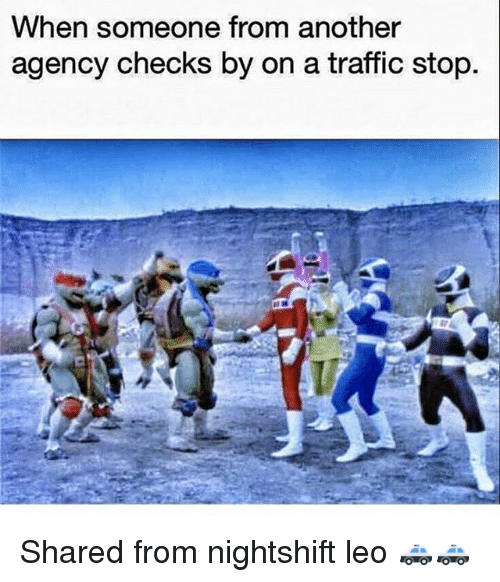Memes, Traffic, and 🤖: When someone from another  agency checks by on a traffic stop Shared from nightshift leo 🚓🚓