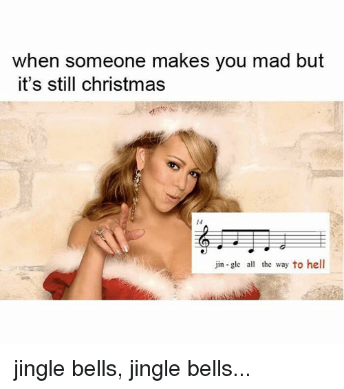 Jingle Bells, Relatable, and Belle: when someone makes you mad but  it's still christmas  14  jin-gle all the way to hell jingle bells, jingle bells...