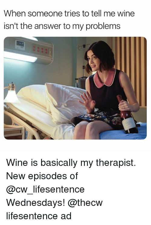 Wednesdays: When someone tries to tell me wine  isn't the answer to my problems Wine is basically my therapist. New episodes of @cw_lifesentence Wednesdays! @thecw lifesentence ad