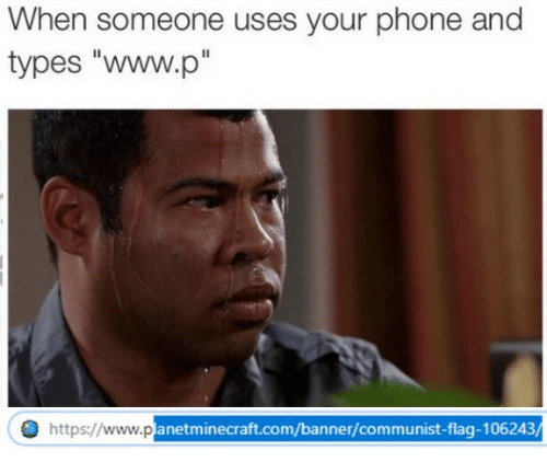 "Phone, Communist, and Com: When someone uses your phone and  types ""www.p""  https://www.p  anetminecraft.com/banner/communist-flag-106243"