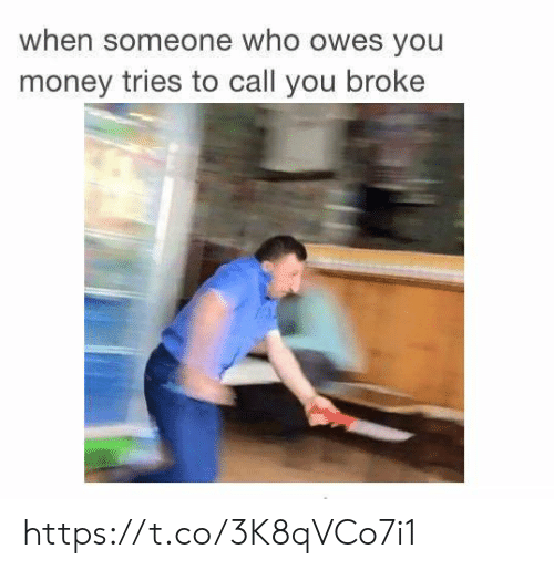 Call You: when someone who owes you  money tries to call you broke https://t.co/3K8qVCo7i1
