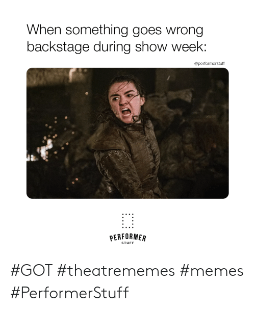 Memes, Stuff, and Got: When something goes wrong  backstage during show week  @performerstuff  늚齒  PERFORMER  STUFF #GOT #theatrememes #memes #PerformerStuff