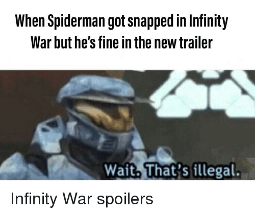 Infinity, Spiderman, and Got: When Spiderman got snapped in Infinity  War but he's fine in the new trailer  Wait, That's illegal Infinity War spoilers