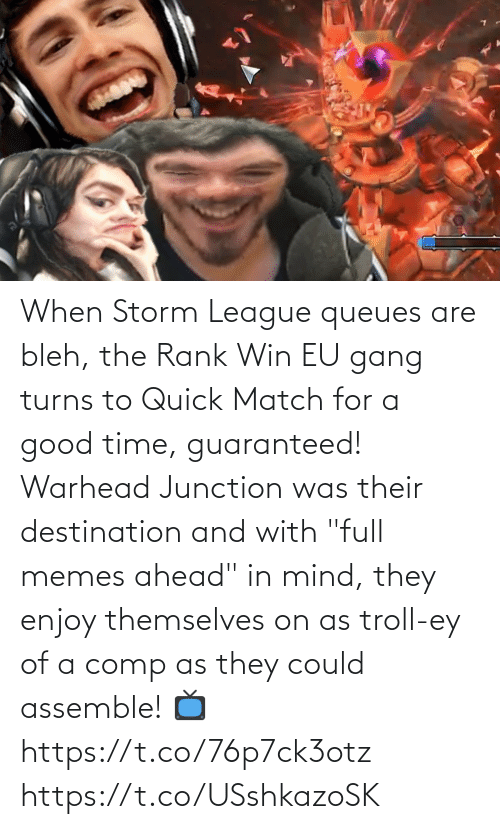 """quick: When Storm League queues are bleh, the Rank Win EU gang turns to Quick Match for a good time, guaranteed!  Warhead Junction was their destination and with """"full memes ahead"""" in mind, they enjoy themselves on as troll-ey of a comp as they could assemble!  📺https://t.co/76p7ck3otz https://t.co/USshkazoSK"""