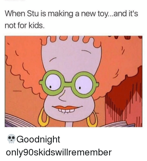 new toy: When Stu is making a new toy...and it's  not for kids. 💀Goodnight only90skidswillremember