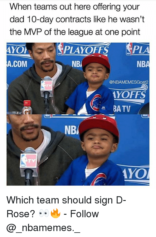 d rose: When teams out here offering your  dad 10-day contracts like he wasn't  the MVP of the league at one point  PLAYOFFS PLA  A.COM  NBI  @NBAMEMESGoat2  YOFFS  AYO Which team should sign D-Rose? 👀🔥 - Follow @_nbamemes._