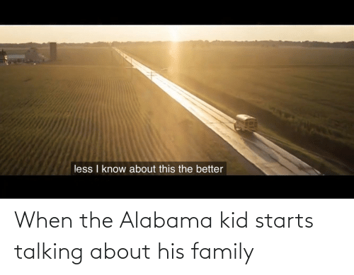 Starts: When the Alabama kid starts talking about his family