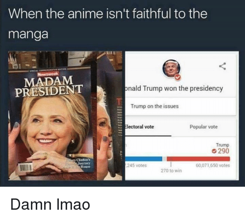 Vote Trump: When the anime isn't faithful to the  manga  PRESIDENT  onald Trump won the presidency  Trump on the issues  Electoral vote  Popular vote  Trump  290  Clinton  245 votes  60,071,650 votes  270 to win Damn lmao