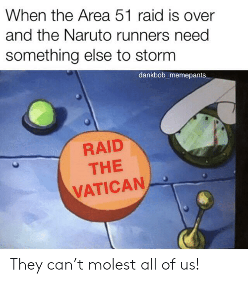 Vatican: When the Area 51 raid is over  and the Naruto runners need  something else to storm  dankbob_memepants  RAID  THE  VATICAN They can't molest all of us!