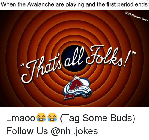 avalanche: When the Avalanche are playing and the first period ends  NHLTr  rashta Lmaoo😂😂 (Tag Some Buds) Follow Us @nhl.jokes
