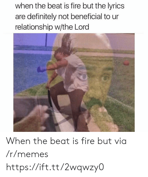 Beneficial: when the beat is fire but the lyrics  are definitely not beneficial to ur  relationship w/the Lord When the beat is fire but via /r/memes https://ift.tt/2wqwzy0