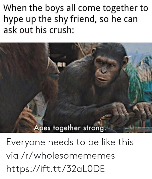 come together: When the boys all come together to  hype up the shy friend, so he can  ask out his crush:  Apes together strong. Everyone needs to be like this via /r/wholesomememes https://ift.tt/32aL0DE
