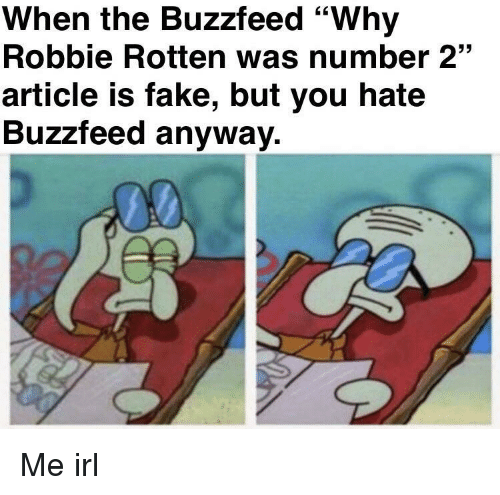 "The Buzzfeed: When the Buzzfeed ""Why  Robbie Rotten was number 2""  article is fake, but you hate  Buzzfeed anyway. Me irl"
