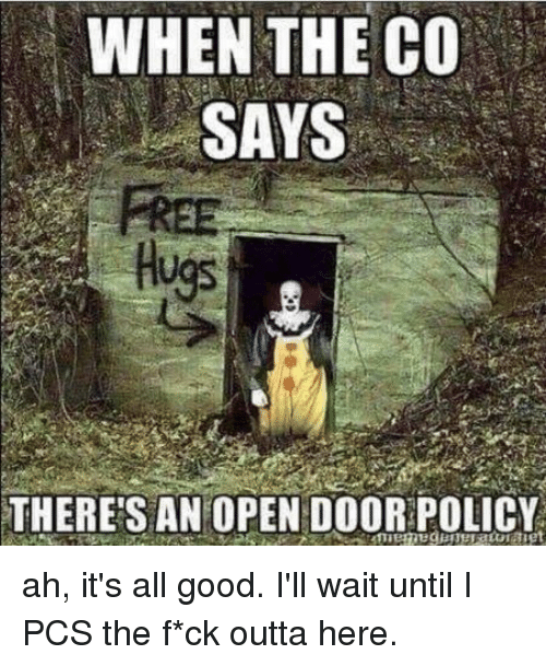 Good, Outta, and Open: WHEN THE CO  SAYS  Hugs  THERE'S AN OPEN DOORPOLİCY ah, it's all good. I'll wait until I PCS the f*ck outta here.