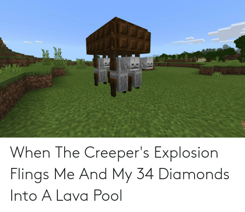 Pool: When The Creeper's Explosion Flings Me And My 34 Diamonds Into A Lava Pool