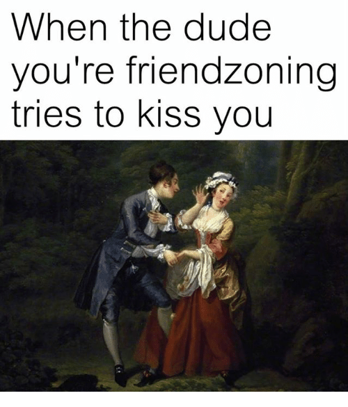 Dude, Kiss, and Classical Art: When the dude  you're friendzoning  tries to kiss you