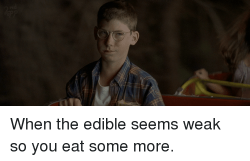 Some More, The Sandlot, and Sandlot: When the edible seems weak so you eat some more.