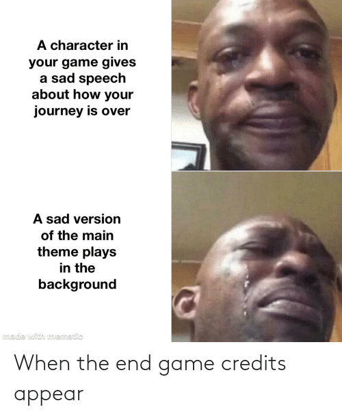 Credits: When the end game credits appear