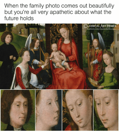 family photo: When the family photo comes out beautifully  but you're all very apathetic about what the  future holds  CLASSICAL ART MEMES  acebook.com/classicalartim