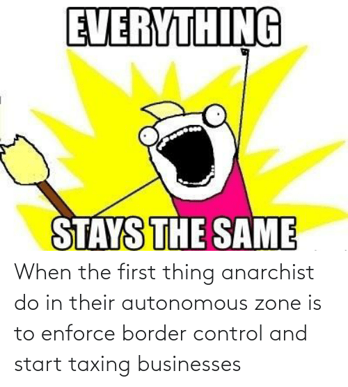 their: When the first thing anarchist do in their autonomous zone is to enforce border control and start taxing businesses