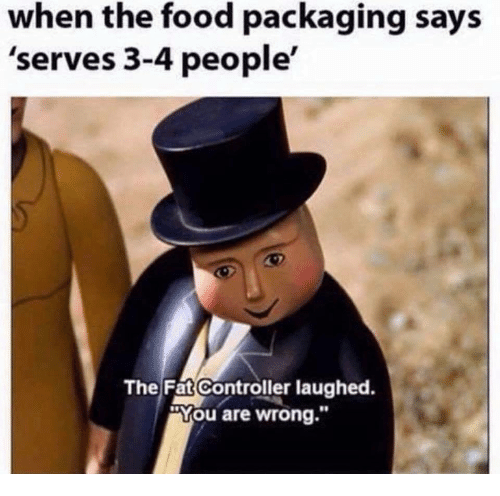 """You Are Wrong: when the food packaging says  'serves 3-4 people'  The Fat Controller laughed  You are wrong."""""""