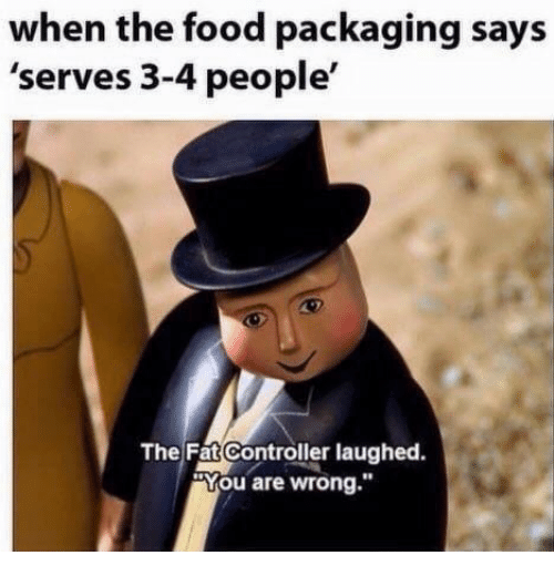 """You Are Wrong: when the food packaging says  'serves 3-4 people'  The Fat Controller laughed.  """"You are wrong."""""""