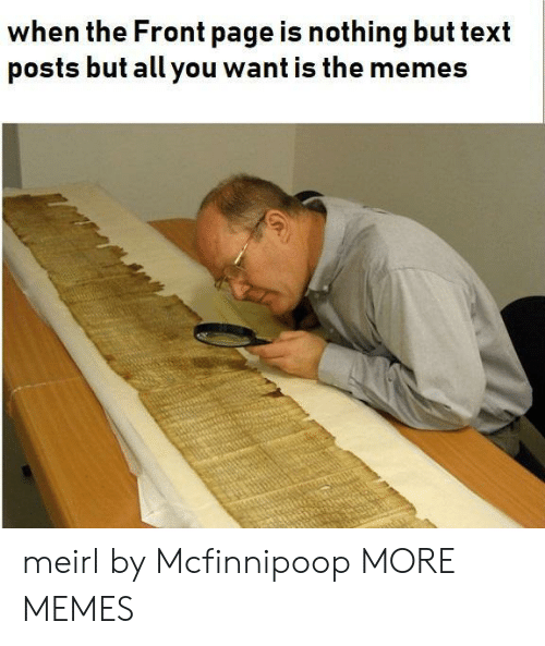 Dank, Memes, and Target: when the Front page is nothing but text  posts but all you want is the memes meirl by Mcfinnipoop MORE MEMES