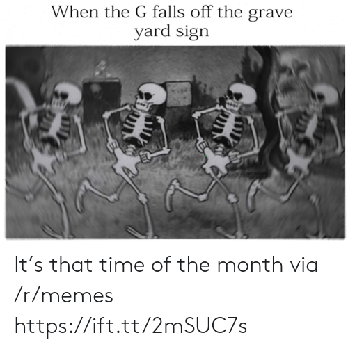 Memes, Time, and Via: When the G falls off the grave  yard sign  wwnmtonkon It's that time of the month via /r/memes https://ift.tt/2mSUC7s