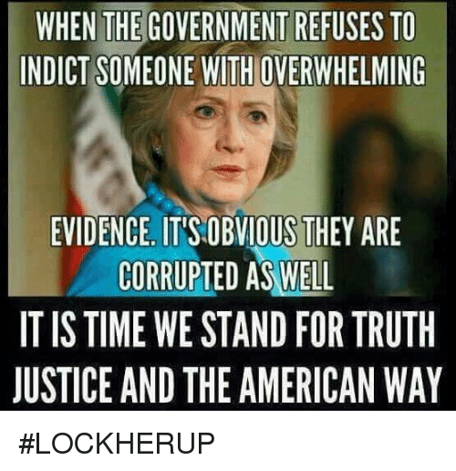 the american way: WHEN THE GOVERNMENT REFUSES TO  INDICT SOMEONE WITHOVERWHELMING  EVIDENCE. ITSOBVIOUS THEY ARE  CORRUPTED AS WELL  IT IS TIME WE STAND FORTRUTH  JUSTICE AND THE AMERICAN WAY #LOCKHERUP