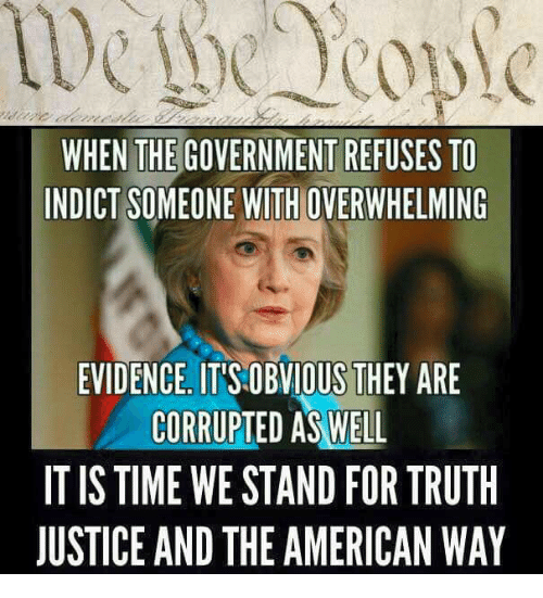the american way: WHEN THE GOVERNMENTREFUSES TO  INDICT SOMEONE WITH OVERWHELMING  EVIDENCE, ITSOBVIOUS THEY ARE  CORRUPTED AS WELL  IT IS TIME WE STAND FOR TRUTH  JUSTICE AND THE AMERICAN WAY