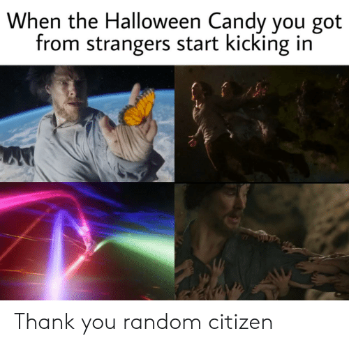 Candy, Halloween, and Thank You: When the Halloween Candy you got  from strangers start kicking in Thank you random citizen
