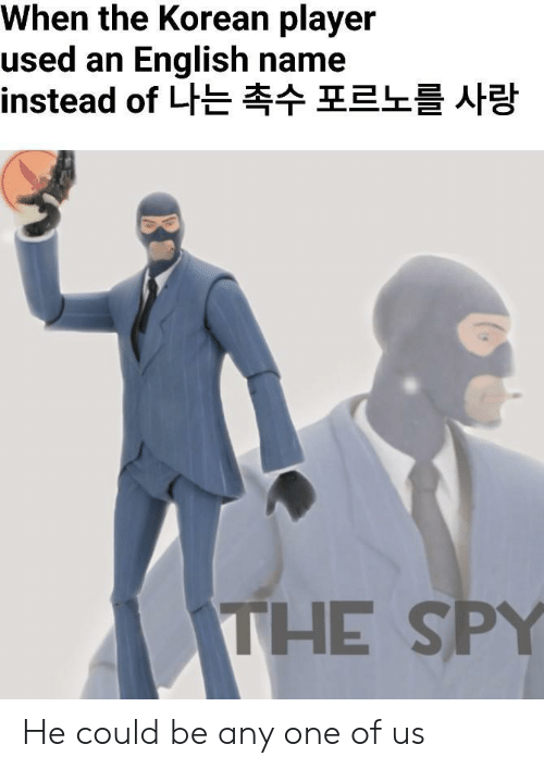 spy: When the Korean player  used an English name  instead of 나는 촉수 포르노를 사랑  THE SPY He could be any one of us