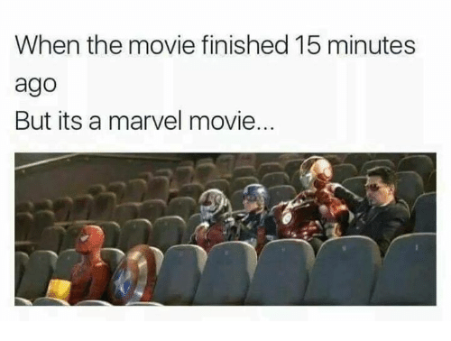 Funny, Marvel, and Movie: When the movie finished 15 minutes  ago  But its a marvel movie.