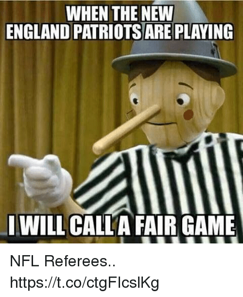 New England Patriots: WHEN THE NEW  ENGLAND PATRIOTS ARE PLAYING  I WILL CALLA FAIR GAME NFL Referees.. https://t.co/ctgFIcslKg