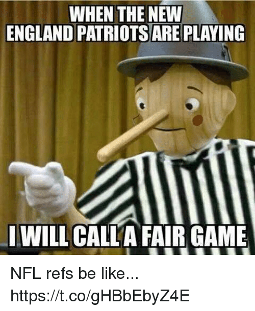 New England Patriots: WHEN THE NEW  ENGLAND PATRIOTS ARE PLAYING  I WILL CALLA FAIR GAME NFL refs be like... https://t.co/gHBbEbyZ4E
