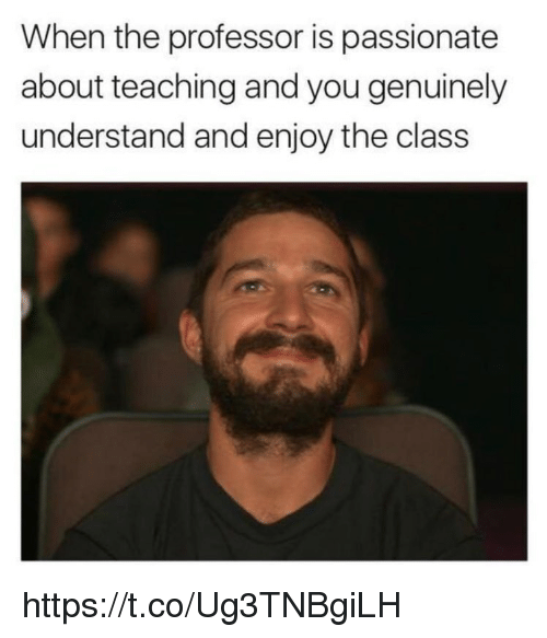 Memes, Passionate, and Teaching: When the professor is passionate  about teaching and you genuinely  understand and enjoy the class https://t.co/Ug3TNBgiLH