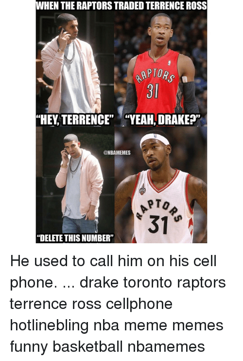 """Funny Basketball: WHEN THE RAPTORSTRADED TERRENCE ROSS  """"HEY TERRENCE""""  """"YEAH, DRAKE?""""  @NBAMEMES  """"DELETE THISNUMBER"""" He used to call him on his cell phone. ... drake toronto raptors terrence ross cellphone hotlinebling nba meme memes funny basketball nbamemes"""