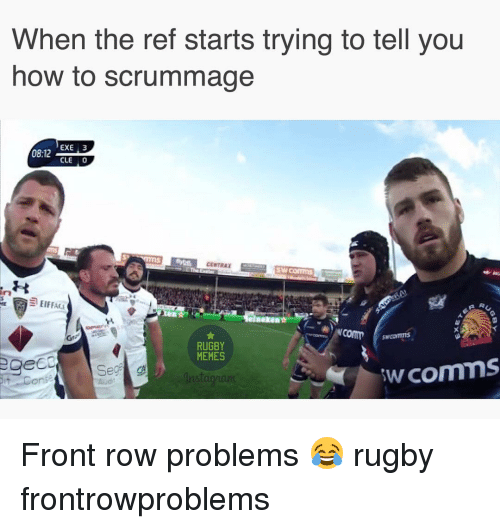 The Ref: When the ref starts trying to tell you  how to scrummage  EXE 3  0812  CLE 0  comm  RUGBY  comms  MEMES  eCO  Seg  on Front row problems 😂 rugby frontrowproblems