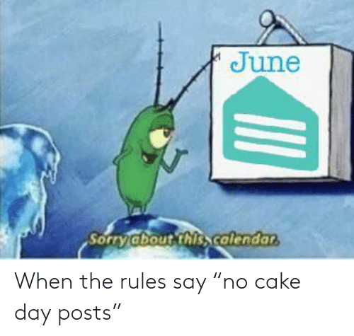 """Posts: When the rules say """"no cake day posts"""""""