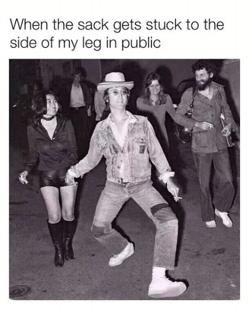 Dank, 🤖, and Public: When the sack gets stuck to the  side of my leg in public