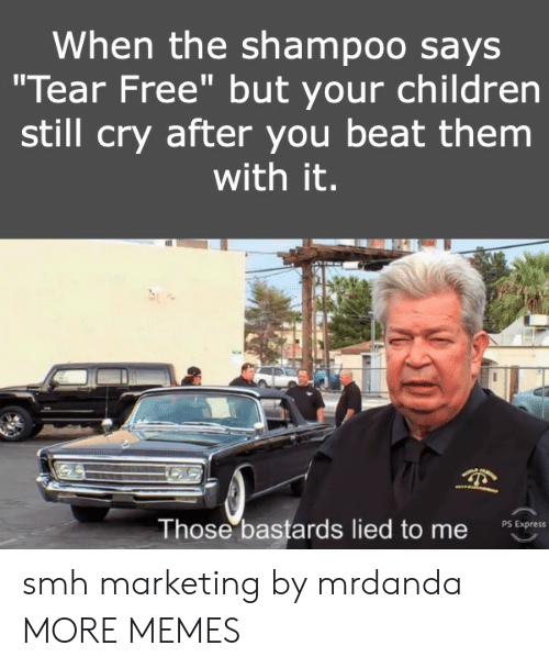 "marketing: When the shampoo says  ""Tear Free"" but your children  still cry after you beat them  with it.  Those bastards lied to me  PS Express smh marketing by mrdanda MORE MEMES"