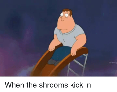 shrooms: When the shrooms kick in