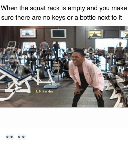 Memes, Squat, and 🤖: When the squat rack is empty and you make  sure there are no keys or a bottle next to it  3L  IG: @thegainz 👀 👀