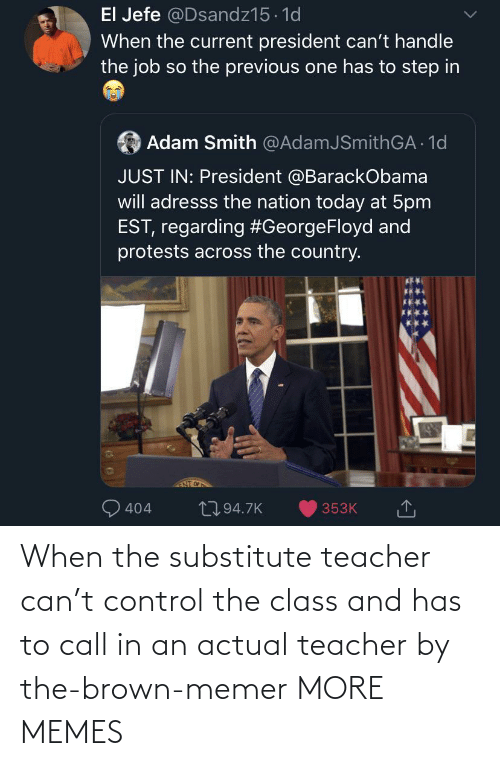 call: When the substitute teacher can't control the class and has to call in an actual teacher by the-brown-memer MORE MEMES