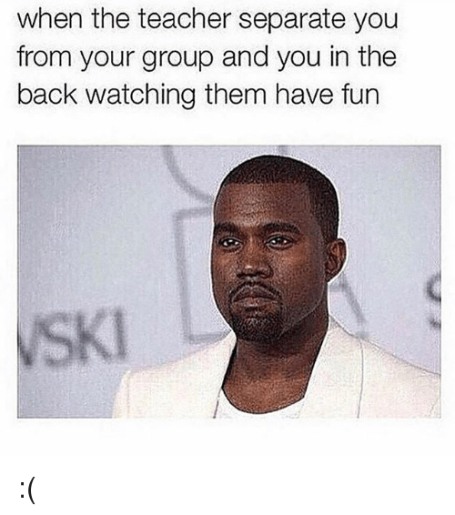 skis: when the teacher separate you  from your group and you in the  back watching them have fun  SKI :(
