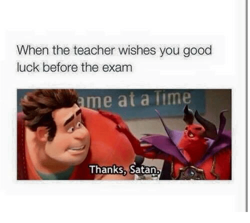 Memes, Teacher, and Good: When the teacher wishes you good  luck before the exam  me at a lime  Thanks, Satan.
